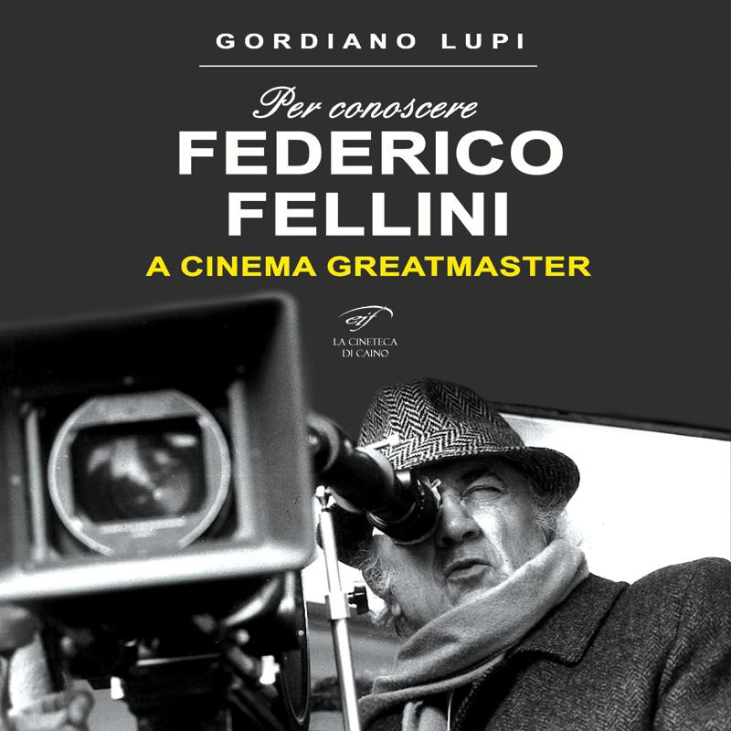 Federico Fellini - A Cinema Greatmaster: libro per conoscere la grandezza del regista italiano